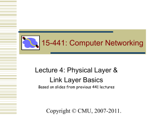 15-441: Computer Networking Lecture 4: Physical Layer & Link Layer Basics