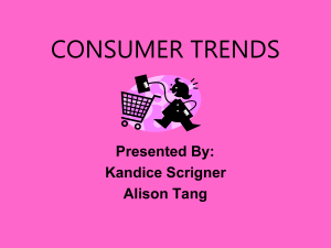 CONSUMER TRENDS Presented By: Kandice Scrigner Alison Tang