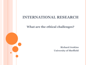 INTERNATIONAL RESEARCH What are the ethical challenges? Richard Jenkins University of Sheffield
