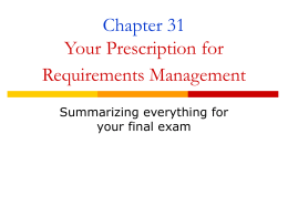 Chapter 31 Your Prescription for Requirements Management Summarizing everything for