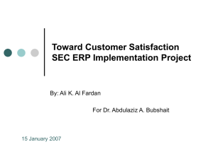 Toward Customer Satisfaction SEC ERP Implementation Project By: Ali K. Al Fardan