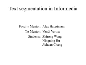 Text segmentation in Informedia Faculty Mentor: Alex Hauptmann TA Mentor: Vandi Verma