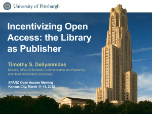 Incentivizing Open Access: the Library as Publisher Timothy S. Deliyannides