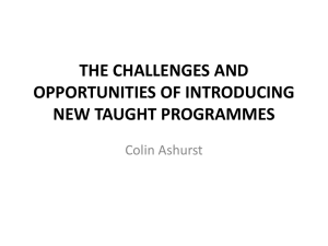 THE CHALLENGES AND OPPORTUNITIES OF INTRODUCING NEW TAUGHT PROGRAMMES Colin Ashurst