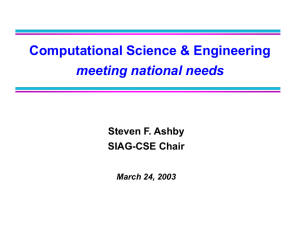 Computational Science & Engineering meeting national needs Steven F. Ashby SIAG-CSE Chair