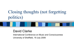 Closing thoughts (not forgetting politics) David Clarke International Conference on Music and Consciousness