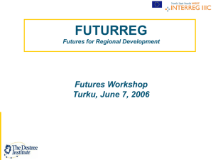 FUTURREG Futures Workshop Turku, June 7, 2006 Futures for Regional Development