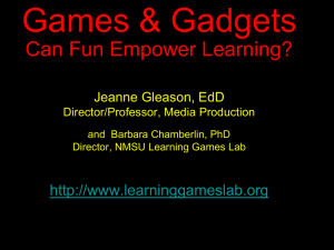 Games & Gadgets Can Fun Empower Learning?  Jeanne Gleason, EdD