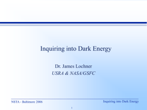 Inquiring into Dark Energy Dr. James Lochner USRA & NASA/GSFC