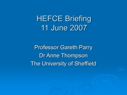 HEFCE Briefing 11 June 2007 Professor Gareth Parry Dr Anne Thompson