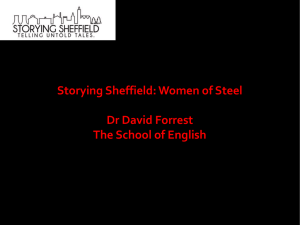 Storying Sheffield: Women of Steel Dr David Forrest The School of English