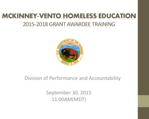 MCKINNEY-VENTO HOMELESS EDUCATION 2015-2018 GRANT AWARDEE TRAINING Division of Performance and Accountability