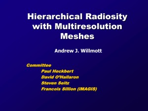 Hierarchical Radiosity with Multiresolution Meshes Andrew J. Willmott