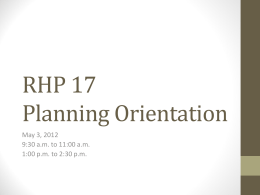 RHP 17 Planning Orientation May 3, 2012 9:30 a.m. to 11:00 a.m.