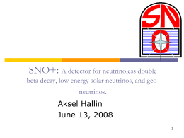 SNO+: Aksel Hallin June 13, 2008 A detector for neutrinoless double