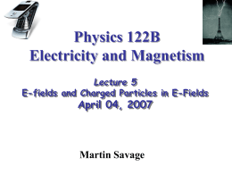 Physics 122B Electricity and Magnetism Martin Savage April 04, 2007