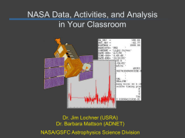 NASA Data, Activities, and Analysis in Your Classroom Dr. Jim Lochner (USRA)