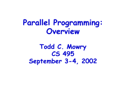 Parallel Programming: Overview Todd C. Mowry CS 495