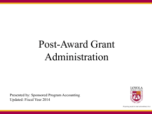 Post-Award Grant Administration Presented by: Sponsored Program Accounting Updated: Fiscal Year 2014