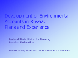 Development of Environmental Accounts in Russia: Plans and Experience Federal State Statistics Service,