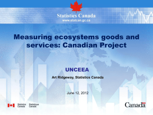 Measuring ecosystems goods and services: Canadian Project UNCEEA Art Ridgeway, Statistics Canada