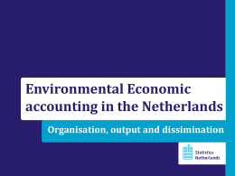 Environmental Economic accounting in the Netherlands Organisation, output and dissimination