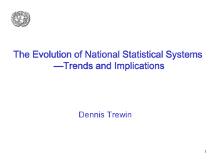 The Evolution of National Statistical Systems —Trends and Implications Dennis Trewin 1