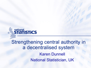 Strengthening central authority in a decentralised system Karen Dunnell National Statistician, UK