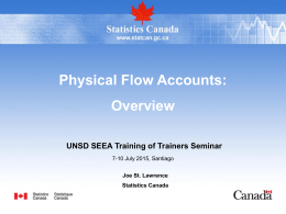 Physical Flow Accounts: Overview UNSD SEEA Training of Trainers Seminar Joe St. Lawrence