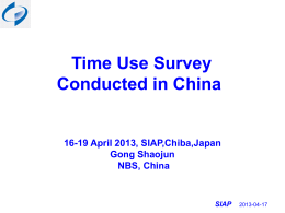 Time Use Survey Conducted in China 16-19 April 2013, SIAP,Chiba,Japan Gong Shaojun