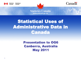 Statistical Uses of Administrative Data in Canada Presentation to OG6