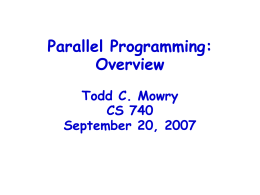 Parallel Programming: Overview Todd C. Mowry CS 740