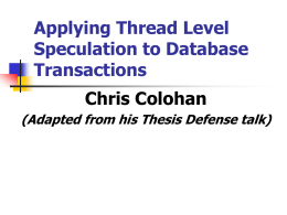 Applying Thread Level Speculation to Database Transactions Chris Colohan