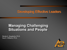 Managing Challenging Situations and People Developing Effective Leaders Renée A. Daugherty, Ph.D.