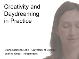 Creativity and Daydreaming in Practice Diane Simpson-Little - University of Sussex