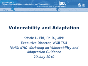 Vulnerability and Adaptation Kristie L. Ebi, Ph.D., MPH Executive Director, WGII TSU