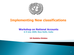 Implementing New classifications Workshop on National Accounts UN Statistics Division