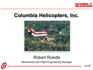 Columbia Helicopters, Inc. Robert Roedts Mechanical and Flight Engineering Manager
