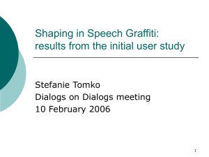 Shaping in Speech Graffiti: results from the initial user study Stefanie Tomko