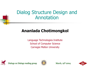 Dialog Structure Design and Annotation Ananlada Chotimongkol Language Technologies Institute