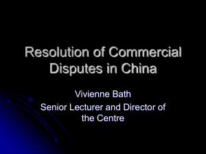 Resolution of Commercial Disputes in China Vivienne Bath Senior Lecturer and Director of