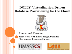 DOLLY: Virtualization-Driven Database Provisioning for the Cloud Emmanuel Cecchet