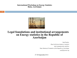 Legal foundations and institutional arrangements Azerbaijan International Workshop on Energy Statistics
