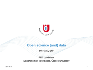 Open science (and) data IRYNA SUSHA PhD candidate, Department of Informatics, Örebro University