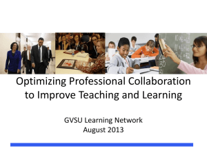 Optimizing Professional Collaboration to Improve Teaching and Learning GVSU Learning Network August 2013