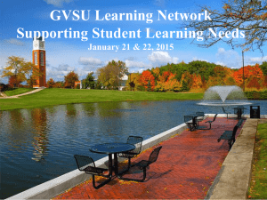 GVSU Learning Network Supporting Student Learning Needs January 21 & 22, 2015