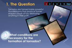 Tornados are formed inside powerful thunderstorms that produce funnel-