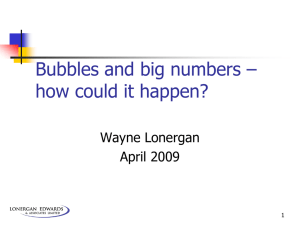 Bubbles and big numbers – how could it happen? Wayne Lonergan April 2009
