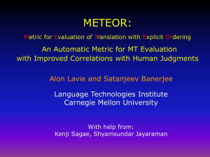 METEOR: An Automatic Metric for MT Evaluation Alon Lavie and Satanjeev Banerjee