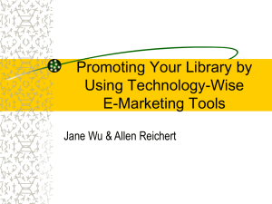 Promoting Your Library by Using Technology-Wise E-Marketing Tools Jane Wu & Allen Reichert